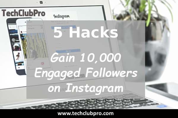 5 Hacks You Must Use to Gain 10,000 Engaged Followers on Instagram